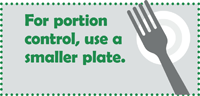 Core Message: For portion control, use a smaller plate.