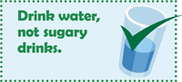 Core Message: Drink water, not sugary drinks.