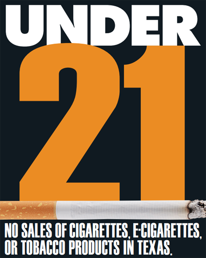 Under 21: No sales of cigarettes, e-cigarettes, or tobacco products in Texas.