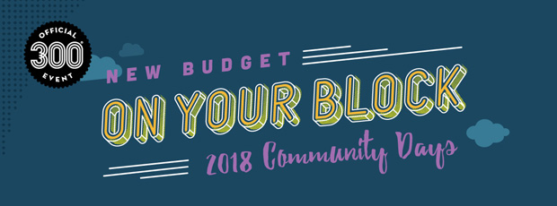 New Budget on your Block 2018 Community Days - Official Tricentennial Event
