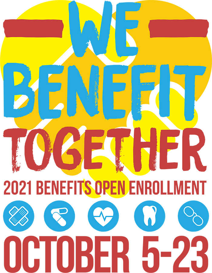 We Benefit Together. 2021 Benefits Open Enrollment: October 5-23