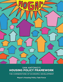 San Antonio's Housing Policy Framework: The Cornerstone of Economic Development • Housing is as essential to the economic engine of our city as water, energy and transportation. View the final report.